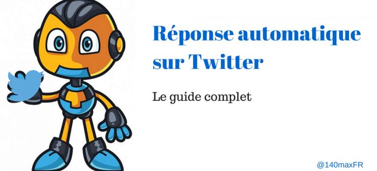 Le guide complet de la réponse automatique Twitter